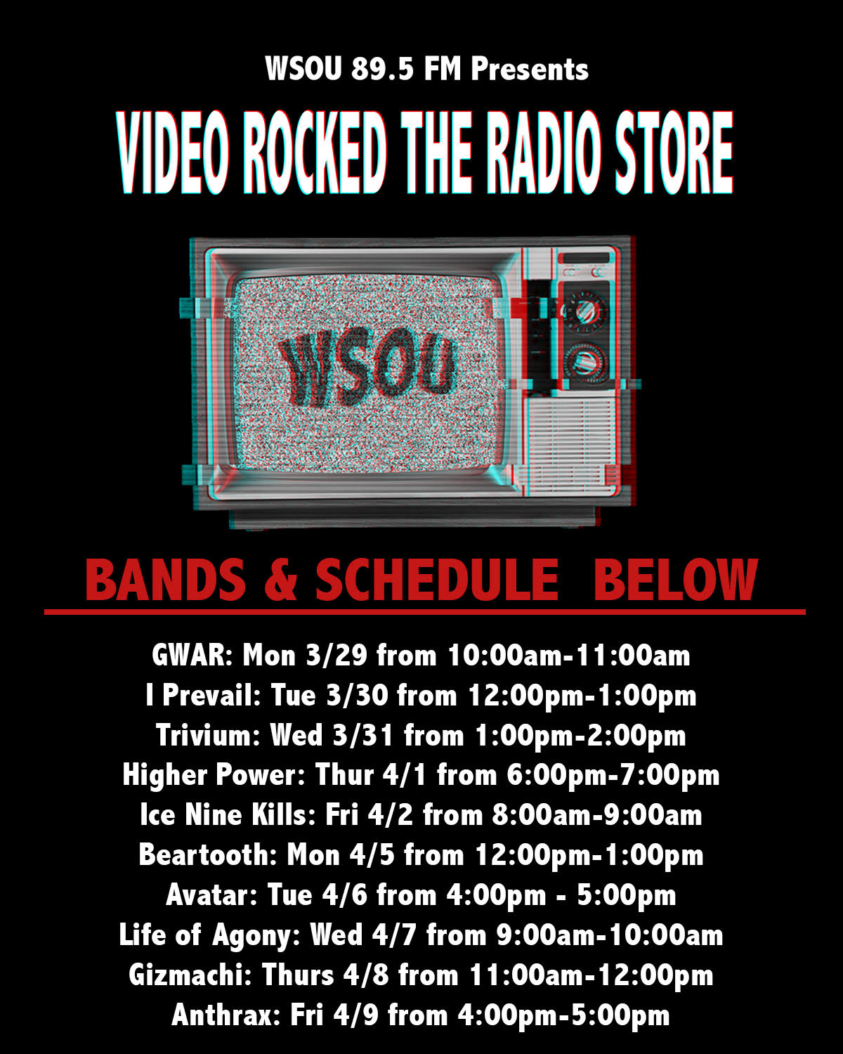 GWAR 3/29 10am-11am I Prevail 3/30 12pm-1pm Trivium 3/31 1pm-2pm Higher Power 4/1  6pm-7pm Ice Nine Kills 4/2 8am-9am Beartooth 4/5 12pm-1pm Avatar Tue 4/6 4pm-5pm Life of Agony 4/7 9am-10am Gizmachi 4/8 11am-12pm Anthrax 4/9 4pm-5pm